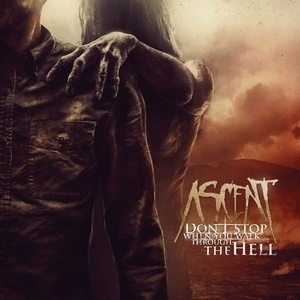 Ascent Don t Stop When You Walk Through The Hell