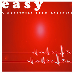 EASY A Heartbeat From Eternity